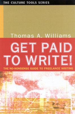 Get Paid to Write!: The No-Nonsense Guide to Freelance Writing, Williams, Thomas