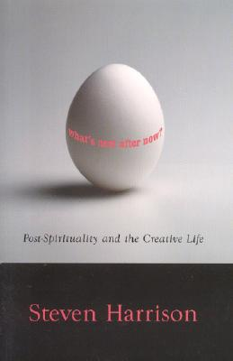 Image for What's Next After Now?: Post-Spirituality and the Creative Life