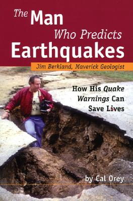 Image for The Man Who Predicts Earthquakes: Jim Berkland, Maverick Geologist--How His Quake Warnings Can Save Lives
