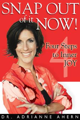 Image for Snap Out of It Now!: Four Steps to Inner Joy