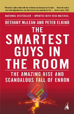 The Smartest Guys In The Room: The Amazing Rise and Scandalous Fall of Enron, McLean, Bethany;Elkind, Peter