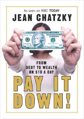 Image for Pay It Down! From Debt to Wealth on $10 a Day