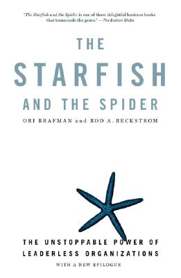 Image for The Starfish and the Spider: The Unstoppable Power of Leaderless Organizations