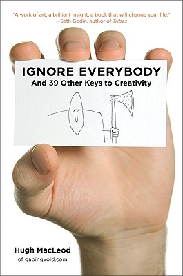Ignore Everybody and 39 Other Keys to Creativity, MacLeod, Hugh