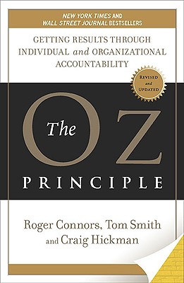 The Oz Principle: Getting Results Through Individual and Organizational Accountability, Craig Hickman, Tom Smith, Roger Connors