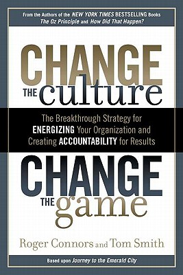 Image for Change the Culture, Change the Game: The Breakthrough Strategy for Energizing Your Organization and Creating Accountability for Results