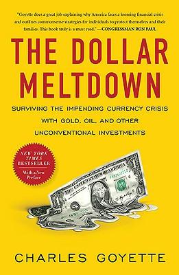 DOLLAR MELTDOWN : SURVIVING THE IMPENDIN, CHARLES GOYETTE