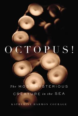 OCTOPUS!: THE MOST MYSTERIOUS CREATURE IN THE SEA, COURAGE, KATHERINE HARMON