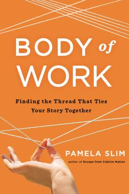 Image for Body of Work: Finding the Thread That Ties Your Story Together