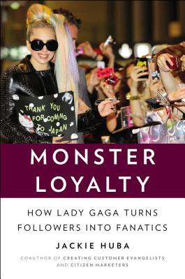 Image for Monster Loyalty: How Lady Gaga Turns Followers into Fanatics