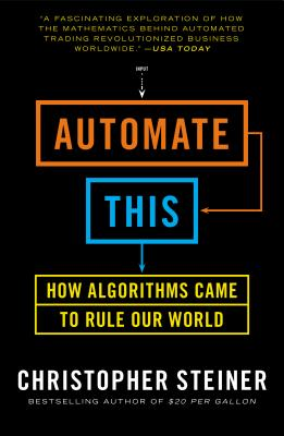 Image for Automate This: How Algorithms Took Over Our Markets, Our Jobs, and the World