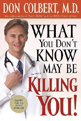What You Don't Know May Be Killing You: Tips to Avoid Disease, Colbert MD, Don