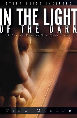 In The Light Of The Dark: A Battle Manual for Christians