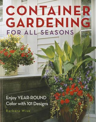 Image for Container Gardening for All Seasons: Enjoy Year-Round Color with 101 Designs