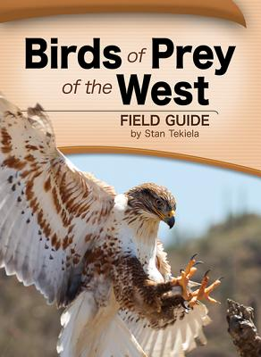 Birds of Prey of the West Field Guide, Stan Tekiela