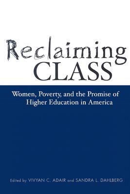 Reclaiming Class: Women, Poverty, And The Promise (Teaching/Learning Social Justi), Sandra L. Dahlberg