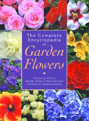 Image for COMPLETE ENCYCLOPEDIA OF GARDEN FLOWERS: CHOOSING PLANTS, HANDY HINTS, DESC