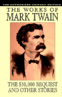 The $30,000 Bequest and Other Stories: The Authorized Uniform Edition, Twain, Mark; Clemens, Samuel