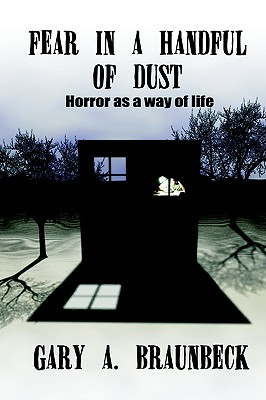 FEAR IN A HANDFUL OF DUST: Horror as a Way of Life, Braunbeck, Gary A.