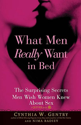 What Men Really Want In Bed: The Surprising Secrets Men Wish Women Knew About Sex, Cynthia W. Gentry