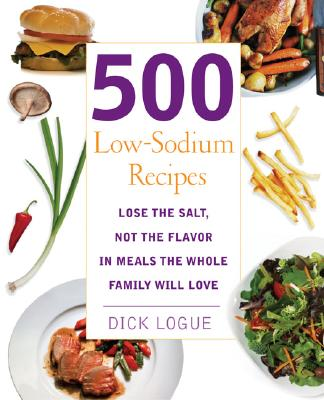 Image for 500 Low Sodium Recipes: Lose the salt, not the flavor in meals the whole family will love