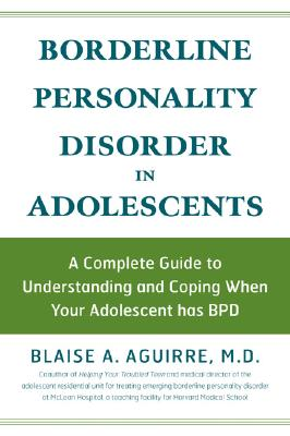Image for Borderline Personality Disorder in Adolescents: A Complete Guide to Understanding and Coping When Your Adolescent Has BPD
