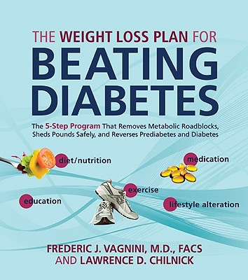 The Weight Loss Plan for Beating Diabetes: The 5-Step Program That Removes Metabolic Roadblocks, Sheds Pounds Safely, and Reverses Prediabetes and Diabetes, Vagnini, Frederic; Chilnick, Lawrence
