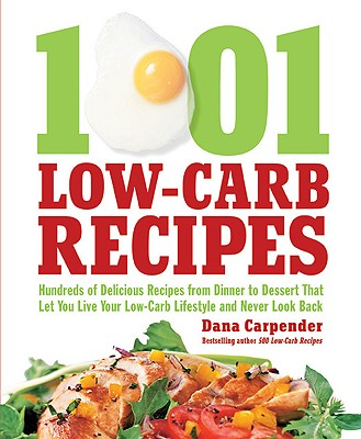 Image for 1,001 Low-Carb Recipes: Hundreds of Delicious Recipes from Dinner to Dessert That Let You Live Your Low-Carb Lifestyle and Never Look Back