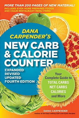 Image for Dana Carpender's NEW Carb and Calorie Counter-Expanded, Revised, and Updated 4th Edition: Your Complete Guide to Total Carbs, Net Carbs, Calories, and More