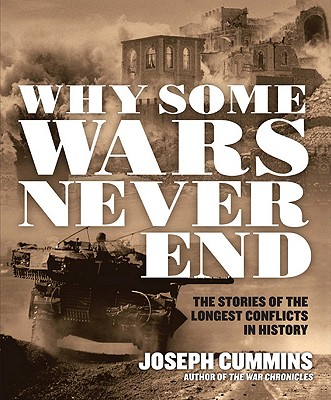 Image for Why Some Wars Never End: The Stories of the Longest Conflicts in History