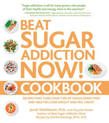 Image for Beat Sugar Addiction Now! Cookbook: Recipes That Cure Your Type of Sugar Addiction and Help You Lose Weight and Feel Great!