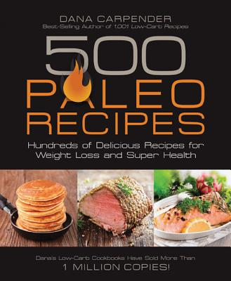Image for 500 Paleo Recipes: Hundreds of Delicious Recipes for Weight Loss and Super Health