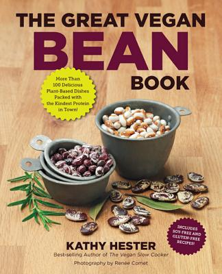 The Great Vegan Bean Book: More than 100 Delicious Plant-Based Dishes Packed with the Kindest Protein in Town! - Includes Soy-Free and Gluten-Free Recipes! (Great Vegan Book), Hester, Kathy