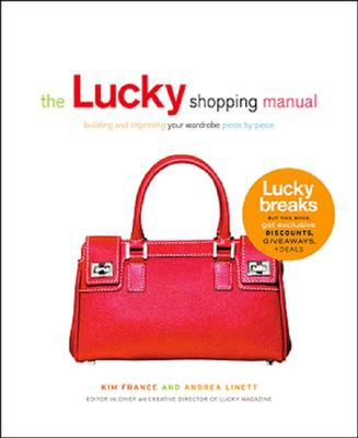 The Lucky Shopping Manual: Building and Improving Your Wardrobe Piece by Piece, Andrea  Linett, Kim  France
