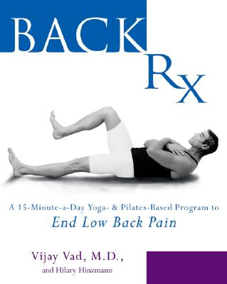 Image for BACK RX A 15 MINUTE A DAY YOGA & PILATES BASED PROGRAM TO END LOW BACK PAIN