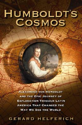 Image for Humboldt's Cosmos: Alexander von Humboldt and the Latin American Journey that Changed the Way We Se