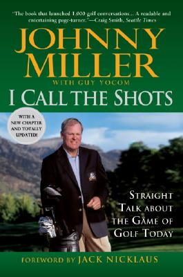 Image for I Call The Shots: Straight Talk About The Game Of Golf Today