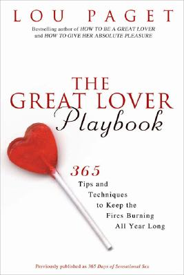 Great Lover Playbook : 365 Sexual Tips And Techniques To Keep The Fires Burning All Year Long, LOU PAGET