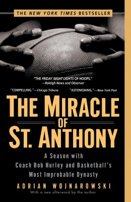 Image for The Miracle of St. Anthony: A Season with Coach Bob Hurley and Basketball's Most Improbable Dynasty