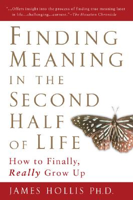 Image for Finding Meaning in the Second Half of Life: How to Finally, Really Grow Up