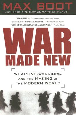 Image for War Made New: Weapons, Warriors, and the Making of the Modern World