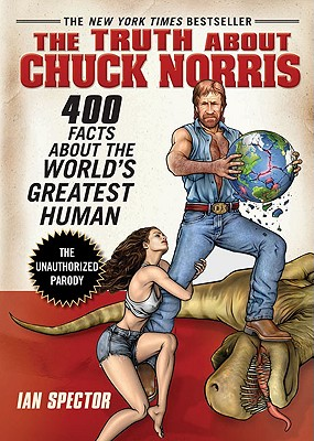 Image for The Truth About Chuck Norris: 400 Facts About the World's Greatest Human