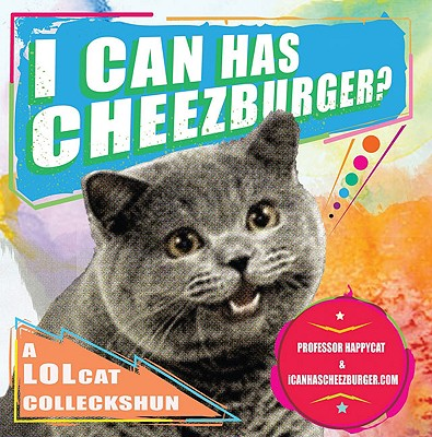 I CAN HAS CHEEZBURGER?: A LOLCAT COLLECKSHUN, HAPPYCAT, PROFESSOR