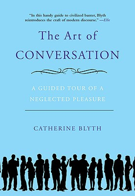 Image for The Art of Conversation: A Guided Tour of a Neglected Pleasure