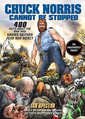Image for Chuck Norris Cannot Be Stopped: 400 All-New Facts About the Man Who Knows Neither Fear Nor Mercy