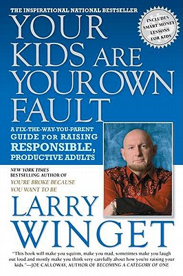 Image for Your Kids Are Your Own Fault: A Fix-the-Way-You-Parent Guide for Raising Responsible, Productive Adults