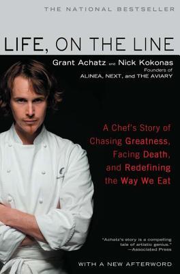 Life, on the Line: A Chef's Story of Chasing Great, Achatz, Grant; Kokonas, Nick