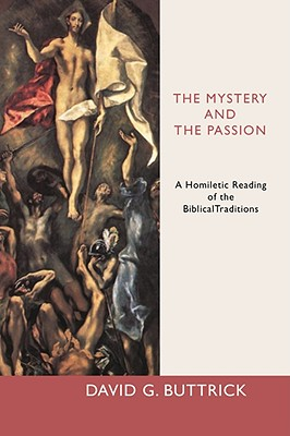 Image for The Mystery and the Passion: A Homiletic Reading of the Biblical Traditions
