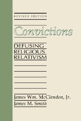 Convictions: Defusing Religious Relativism, James Wm. McClendon Jr., James M. Smith