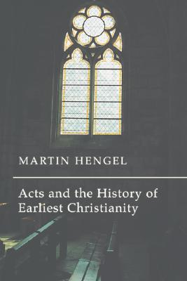 Acts and the History of Earliest Christianity, Martin Hengel